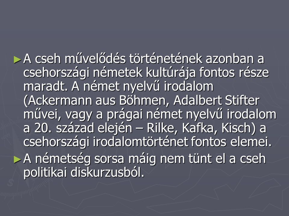 ► A cseh művelődés történetének azonban a csehországi németek kultúrája fontos része maradt.