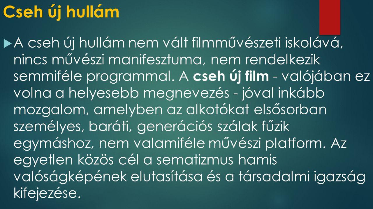 Cseh új hullám  A cseh új hullám nem vált filmművészeti iskolává, nincs művészi manifesztuma, nem rendelkezik semmiféle programmal. A cseh új film -