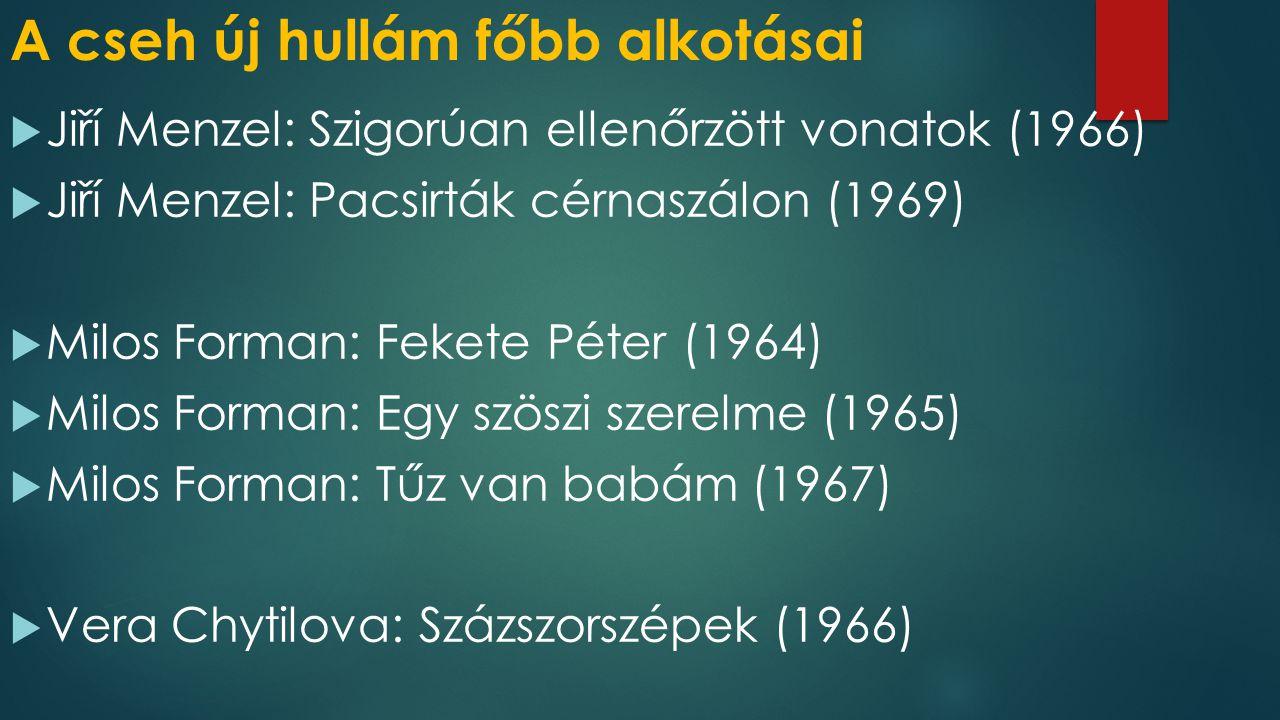 A cseh új hullám főbb alkotásai  Jiří Menzel: Szigorúan ellenőrzött vonatok (1966)  Jiří Menzel: Pacsirták cérnaszálon (1969)  Milos Forman: Fekete