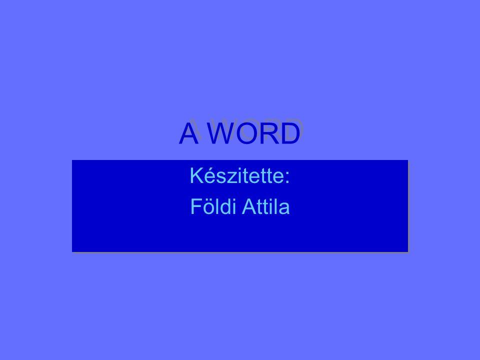 A WORD Készitette: Földi Attila Készitette: Földi Attila