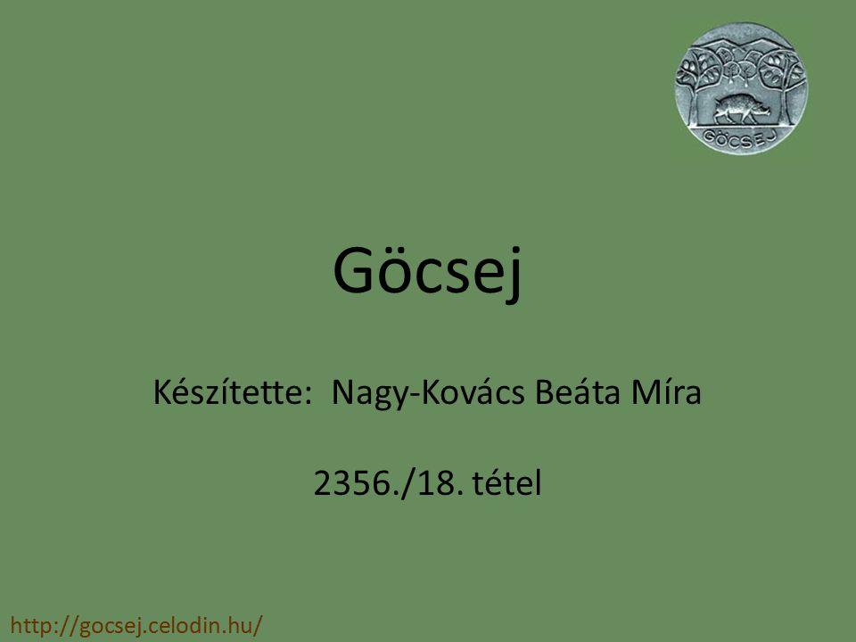 Göcsej Készítette: Nagy-Kovács Beáta Míra 2356./18. tétel