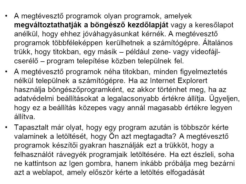 A megtévesztő programok olyan programok, amelyek megváltoztathatják a böngésző kezdőlapját vagy a keresőlapot anélkül, hogy ehhez jóváhagyásunkat kérnék.