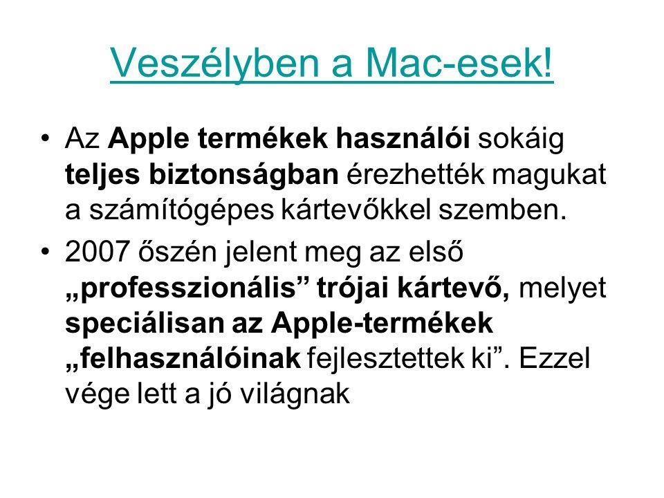 Veszélyben a Mac-esek! Az Apple termékek használói sokáig teljes biztonságban érezhették magukat a számítógépes kártevőkkel szemben. 2007 őszén jelent