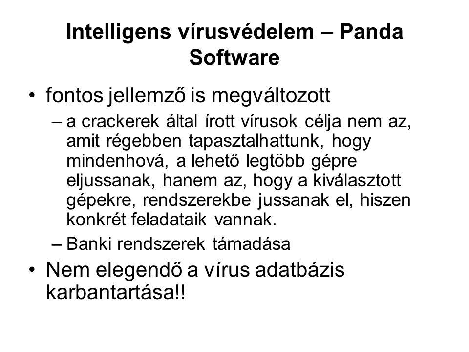 Intelligens vírusvédelem – Panda Software fontos jellemző is megváltozott –a crackerek által írott vírusok célja nem az, amit régebben tapasztalhattunk, hogy mindenhová, a lehető legtöbb gépre eljussanak, hanem az, hogy a kiválasztott gépekre, rendszerekbe jussanak el, hiszen konkrét feladataik vannak.