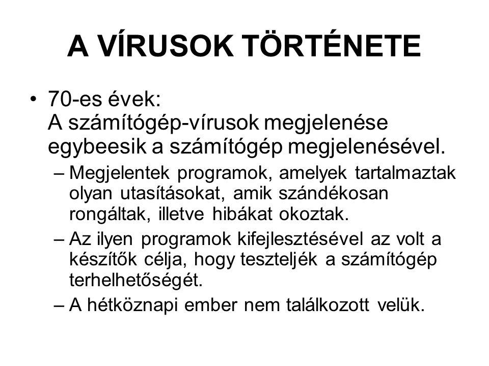 A VÍRUSOK TÖRTÉNETE 70-es évek: A számítógép-vírusok megjelenése egybeesik a számítógép megjelenésével. –Megjelentek programok, amelyek tartalmaztak o