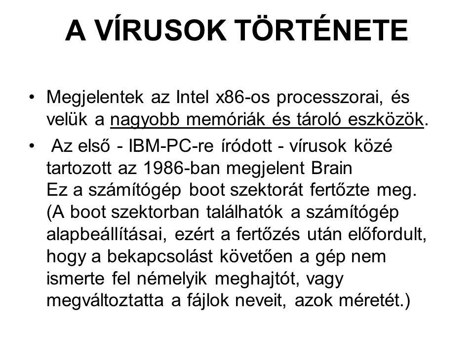 A VÍRUSOK TÖRTÉNETE Megjelentek az Intel x86-os processzorai, és velük a nagyobb memóriák és tároló eszközök. Az első - IBM-PC-re íródott - vírusok kö