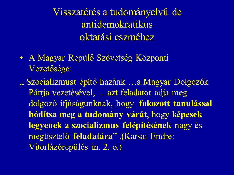 """Visszatérés a tudományelvű de antidemokratikus oktatási eszméhez A Magyar Repülő Szövetség Központi Vezetősége: """" Szocializmust építő hazánk …a Magyar Dolgozók Pártja vezetésével, …azt feladatot adja meg dolgozó ifjúságunknak, hogy fokozott tanulással hódítsa meg a tudomány várát, hogy képesek legyenek a szocializmus felépítésének nagy és megtisztelő feladatára .(Karsai Endre: Vitorlázórepülés in."""