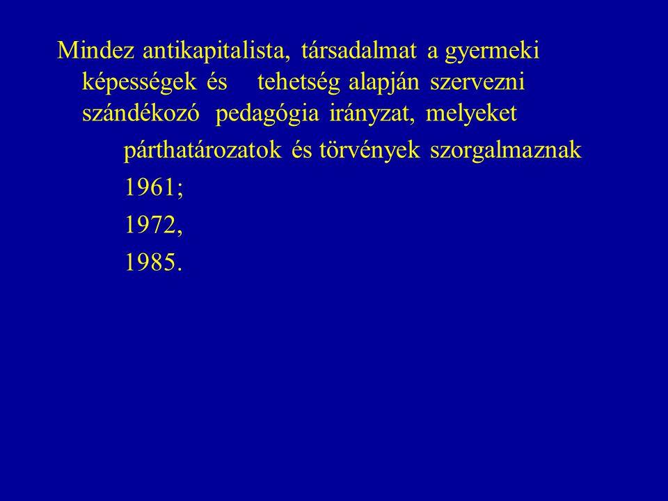 Mindez antikapitalista, társadalmat a gyermeki képességek és tehetség alapján szervezni szándékozó pedagógia irányzat, melyeket párthatározatok és törvények szorgalmaznak 1961; 1972, 1985.