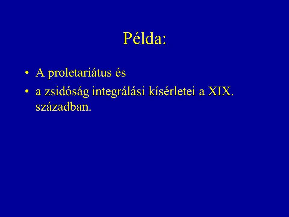 Példa: A proletariátus és a zsidóság integrálási kísérletei a XIX. században.