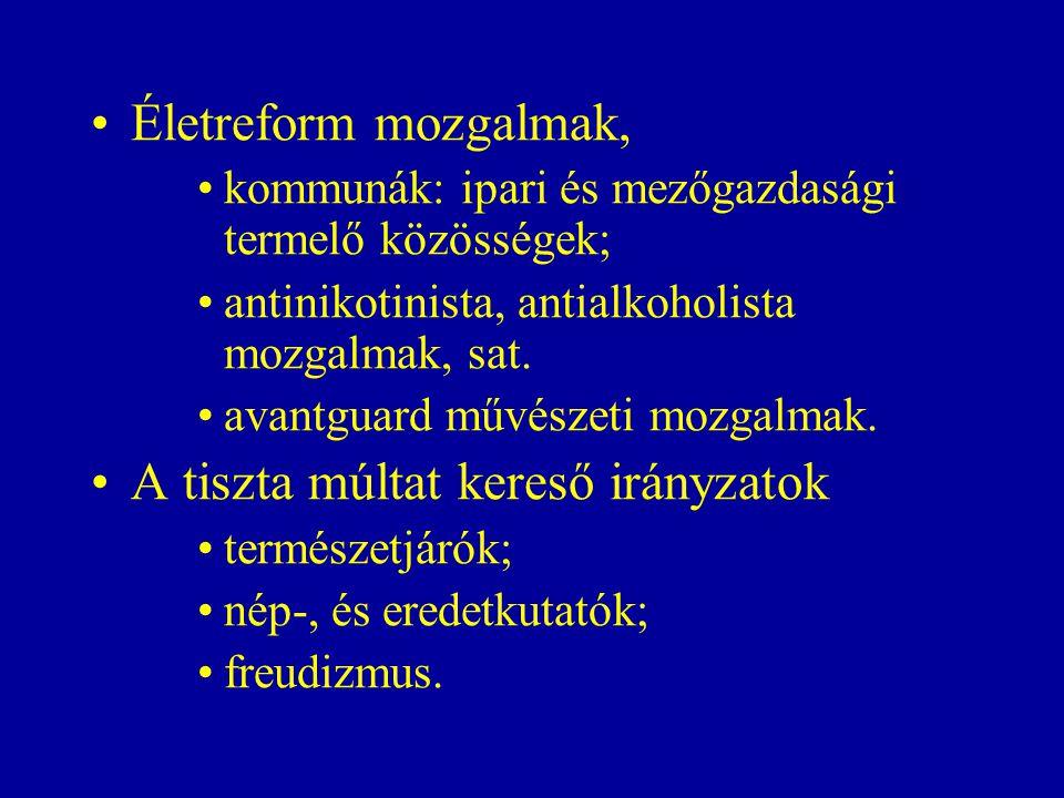 Életreform mozgalmak, kommunák: ipari és mezőgazdasági termelő közösségek; antinikotinista, antialkoholista mozgalmak, sat.