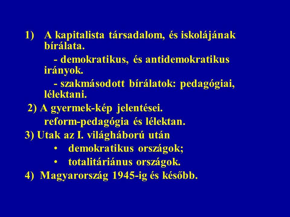 Társadalompolitikai felfogások Amelyből a pszichológiai pedagógiai nézetek származnak 1) demokratikusak; 2) nem (anti) demokratikusak.