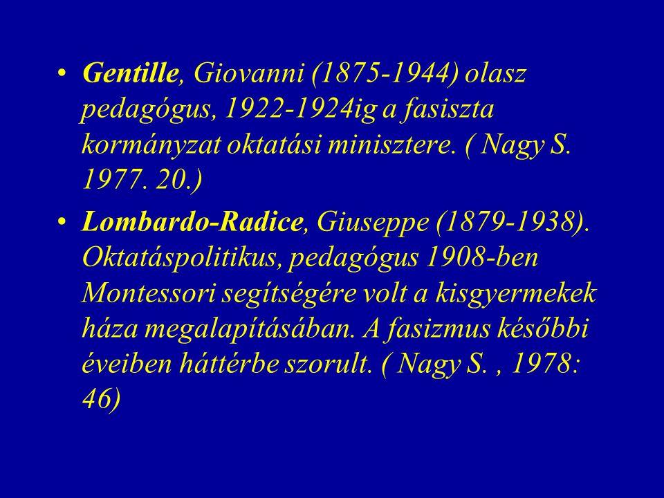 Gentille, Giovanni (1875-1944) olasz pedagógus, 1922-1924ig a fasiszta kormányzat oktatási minisztere.