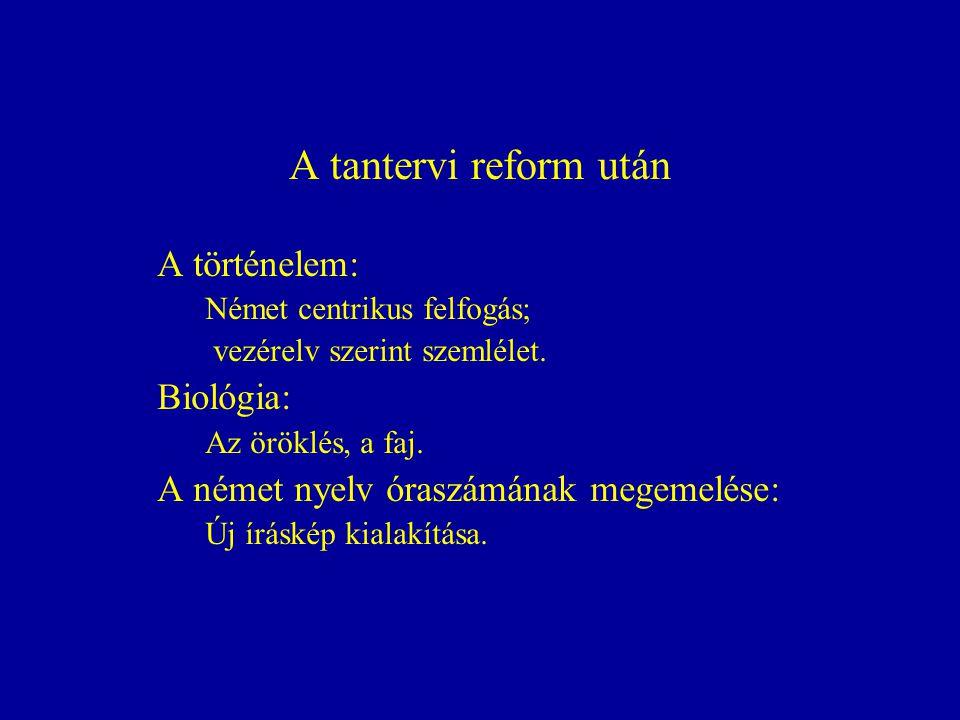 A tantervi reform után A történelem: Német centrikus felfogás; vezérelv szerint szemlélet.