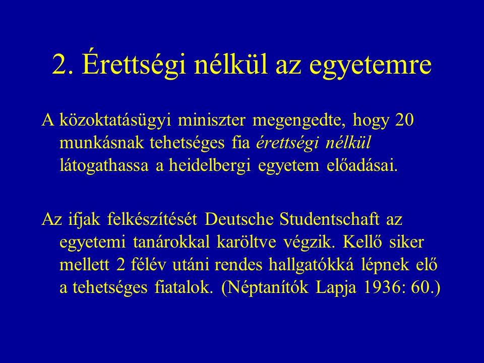 2. Érettségi nélkül az egyetemre A közoktatásügyi miniszter megengedte, hogy 20 munkásnak tehetséges fia érettségi nélkül látogathassa a heidelbergi e