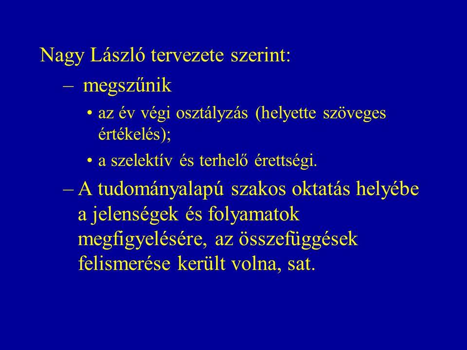 Nagy László tervezete szerint: – megszűnik az év végi osztályzás (helyette szöveges értékelés); a szelektív és terhelő érettségi.