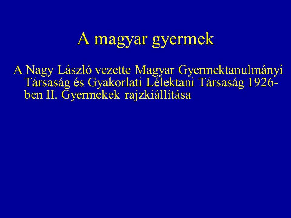 A magyar gyermek A Nagy László vezette Magyar Gyermektanulmányi Társaság és Gyakorlati Lélektani Társaság 1926- ben II.