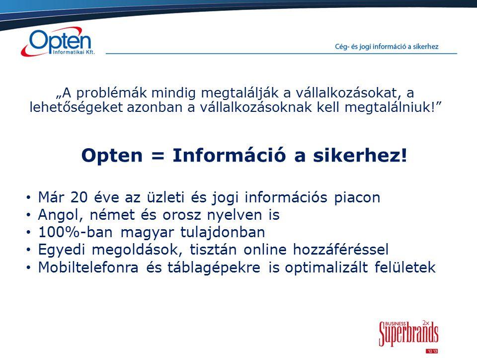 """""""A problémák mindig megtalálják a vállalkozásokat, a lehetőségeket azonban a vállalkozásoknak kell megtalálniuk! Opten = Információ a sikerhez."""