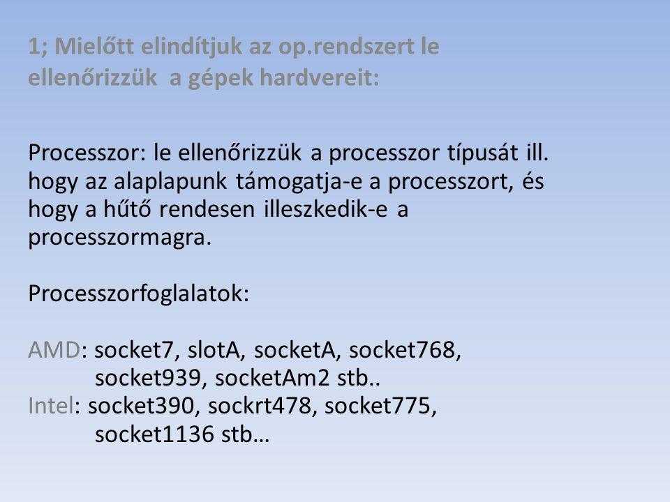 1; Mielőtt elindítjuk az op.rendszert le ellenőrizzük a gépek hardvereit: Alaplap: le ellenőrizzük nincs-e rajta fizikai sérülés stb… ill.