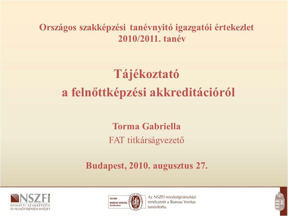 Országos szakképzési tanévnyitó igazgatói értekezlet 2010/2011. tanév Tájékoztató a felnőttképzési akkreditációról Torma Gabriella FAT titkárságvezető