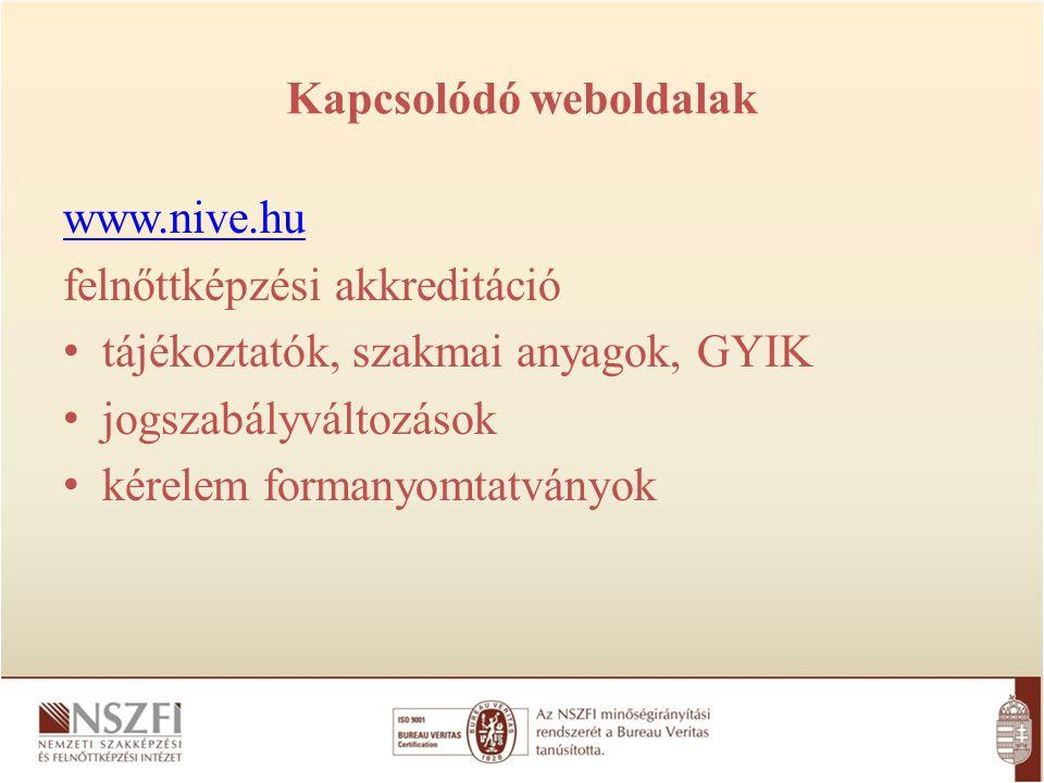 Kapcsolódó weboldalak www.nive.hu felnőttképzési akkreditáció tájékoztatók, szakmai anyagok, GYIK jogszabályváltozások kérelem formanyomtatványok