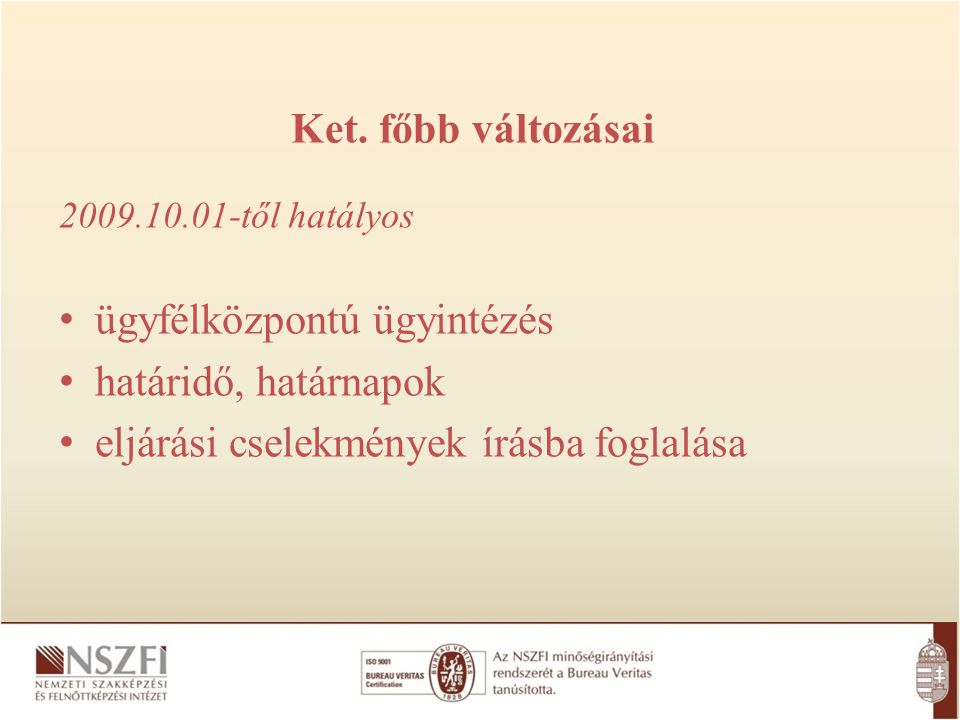 2009.10.01-től hatályos ügyfélközpontú ügyintézés határidő, határnapok eljárási cselekmények írásba foglalása Ket. főbb változásai