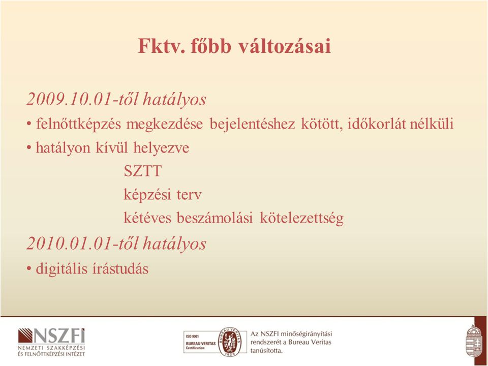 2009.10.01-től hatályos felnőttképzés megkezdése bejelentéshez kötött, időkorlát nélküli hatályon kívül helyezve SZTT képzési terv kétéves beszámolási
