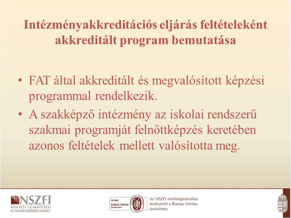 Intézményakkreditációs eljárás feltételeként akkreditált program bemutatása FAT által akkreditált és megvalósított képzési programmal rendelkezik. A s