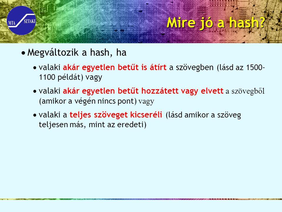 Mire jó a hash?  Megváltozik a hash, ha  valaki akár egyetlen betűt is átírt a szövegben (lásd az 1500- 1100 példát) vagy  valaki akár egyetlen bet