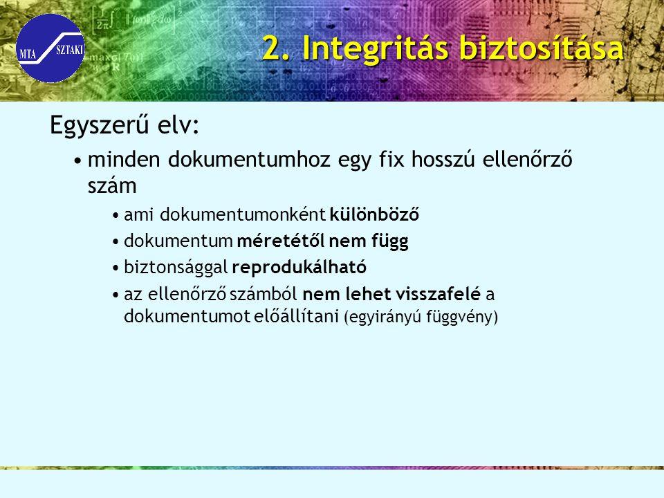2. Integritás biztosítása Egyszerű elv: minden dokumentumhoz egy fix hosszú ellenőrző szám ami dokumentumonként különböző dokumentum méretétől nem füg