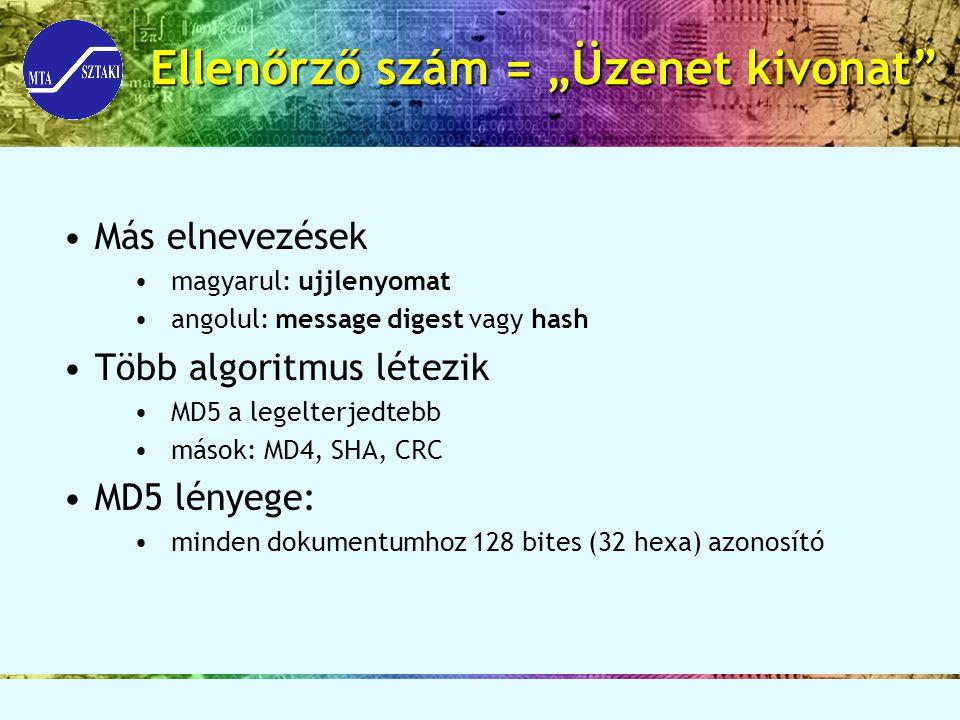 """Ellenőrző szám = """"Üzenet kivonat"""" Más elnevezések magyarul: ujjlenyomat angolul: message digest vagy hash Több algoritmus létezik MD5 a legelterjedteb"""