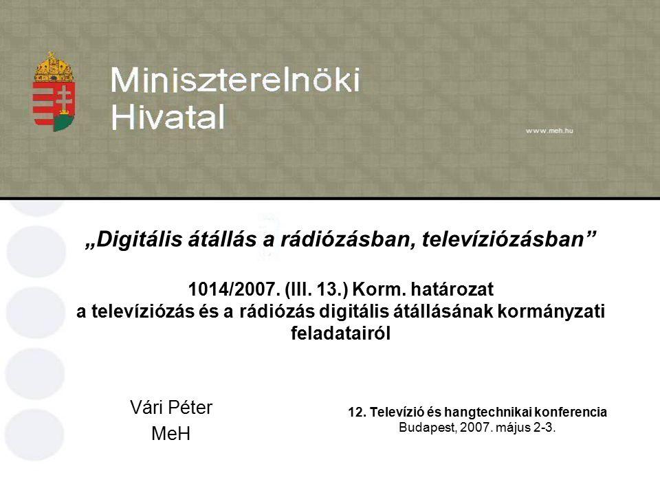 """""""Digitális átállás a rádiózásban, televíziózásban"""" 1014/2007. (III. 13.) Korm. határozat a televíziózás és a rádiózás digitális átállásának kormányzat"""