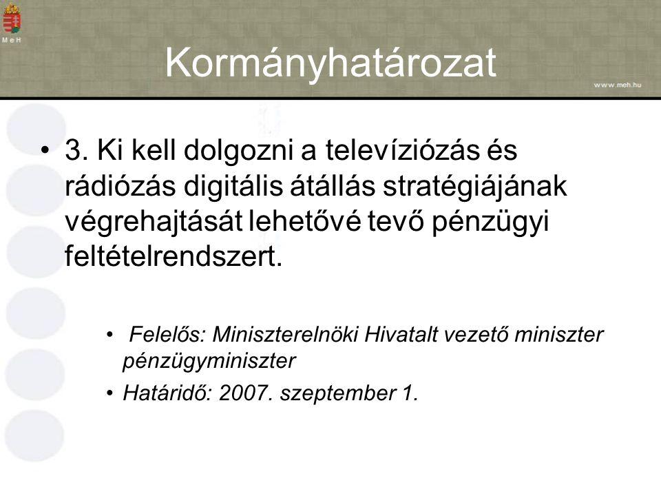 Kormányhatározat 3. Ki kell dolgozni a televíziózás és rádiózás digitális átállás stratégiájának végrehajtását lehetővé tevő pénzügyi feltételrendszer