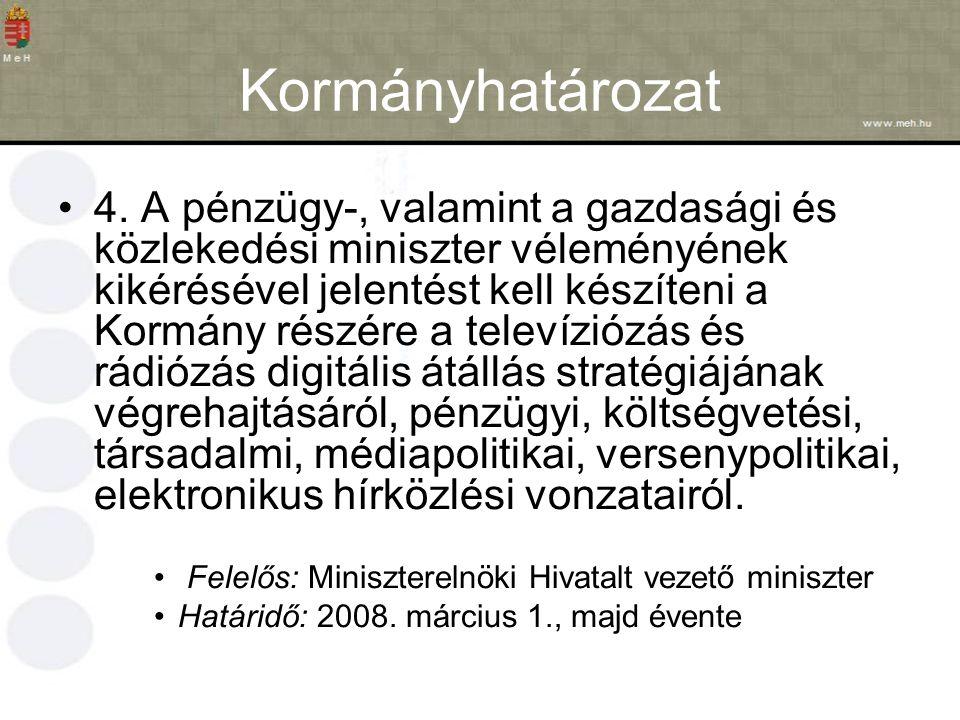 Kormányhatározat 4. A pénzügy-, valamint a gazdasági és közlekedési miniszter véleményének kikérésével jelentést kell készíteni a Kormány részére a te