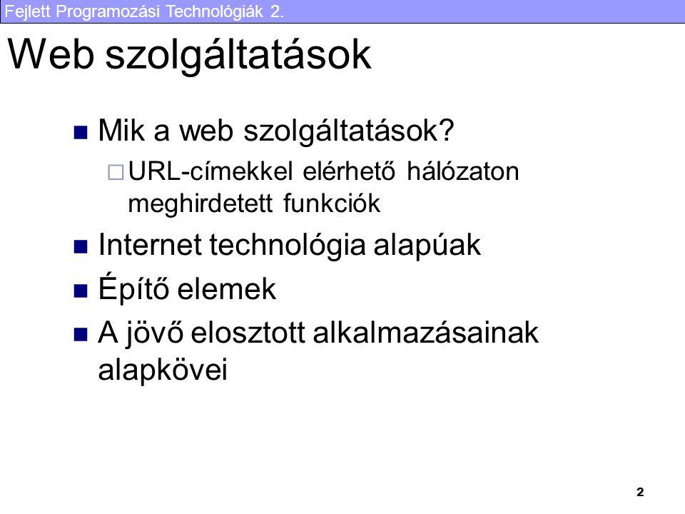 Fejlett Programozási Technológiák 2. 2 Web szolgáltatások Mik a web szolgáltatások?  URL-címekkel elérhető hálózaton meghirdetett funkciók Internet t