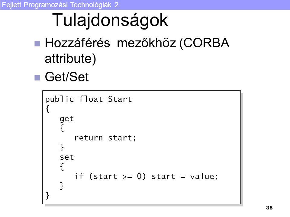 Fejlett Programozási Technológiák 2. 38 Tulajdonságok Hozzáférés mezőkhöz (CORBA attribute) Get/Set public float Start { get { return start; } set { i