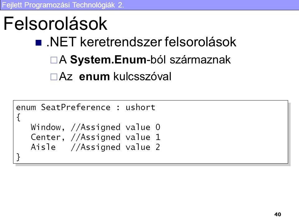 Fejlett Programozási Technológiák 2. 40 Felsorolások.NET keretrendszer felsorolások  A System.Enum-ból származnak  Az enum kulcsszóval enum SeatPref