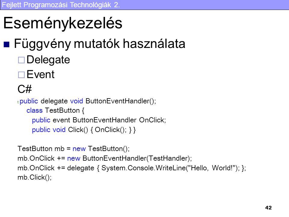 Fejlett Programozási Technológiák 2. 42 Eseménykezelés Függvény mutatók használata  Delegate  Event C# t public delegate void ButtonEventHandler();
