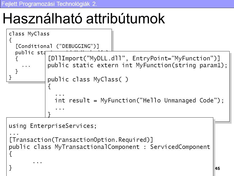 Fejlett Programozási Technológiák 2. 45 Használható attribútumok class MyClass { [Conditional (