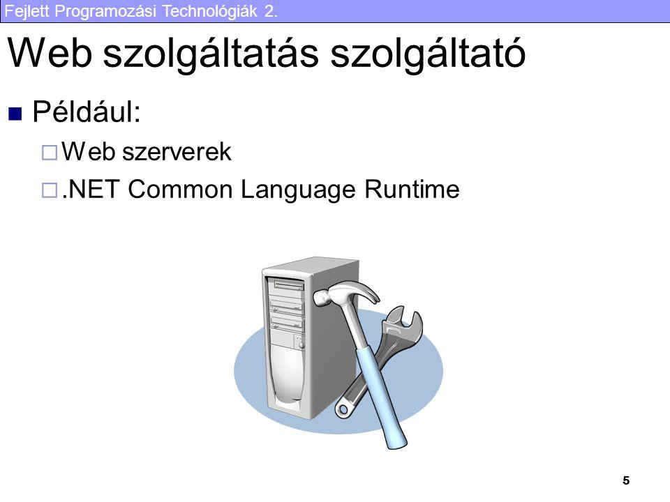 Fejlett Programozási Technológiák 2. 5 Web szolgáltatás szolgáltató Például:  Web szerverek .NET Common Language Runtime