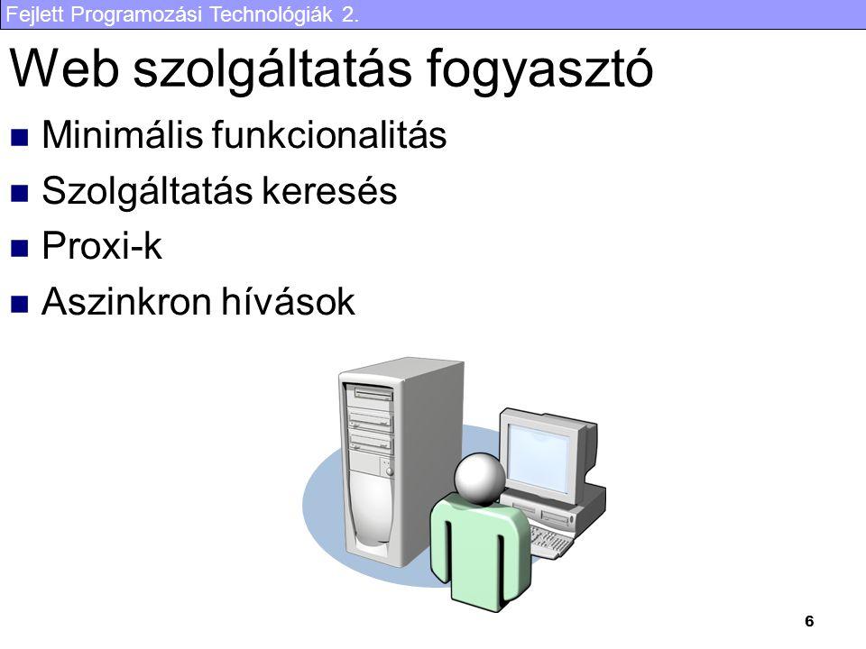 Fejlett Programozási Technológiák 2. 6 Web szolgáltatás fogyasztó Minimális funkcionalitás Szolgáltatás keresés Proxi-k Aszinkron hívások