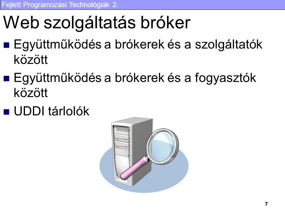 Fejlett Programozási Technológiák 2. 7 Web szolgáltatás bróker Együttműködés a brókerek és a szolgáltatók között Együttműködés a brókerek és a fogyasz