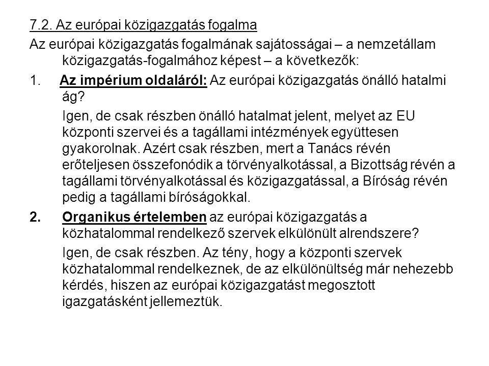 7.2. Az európai közigazgatás fogalma Az európai közigazgatás fogalmának sajátosságai – a nemzetállam közigazgatás-fogalmához képest – a következők: 1.