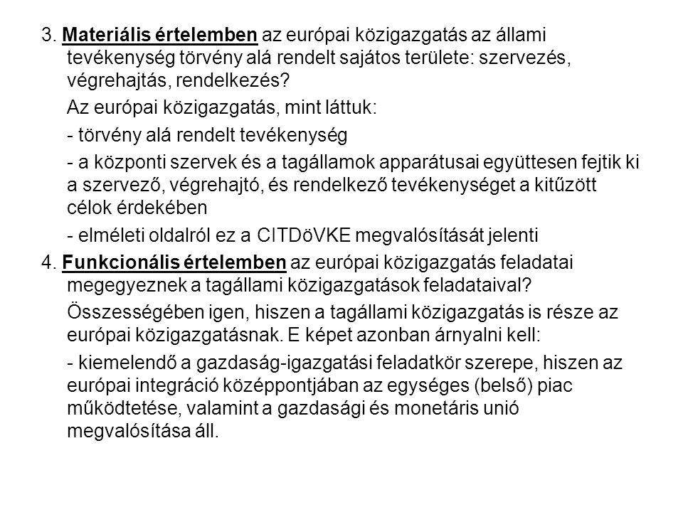 3. Materiális értelemben az európai közigazgatás az állami tevékenység törvény alá rendelt sajátos területe: szervezés, végrehajtás, rendelkezés? Az e