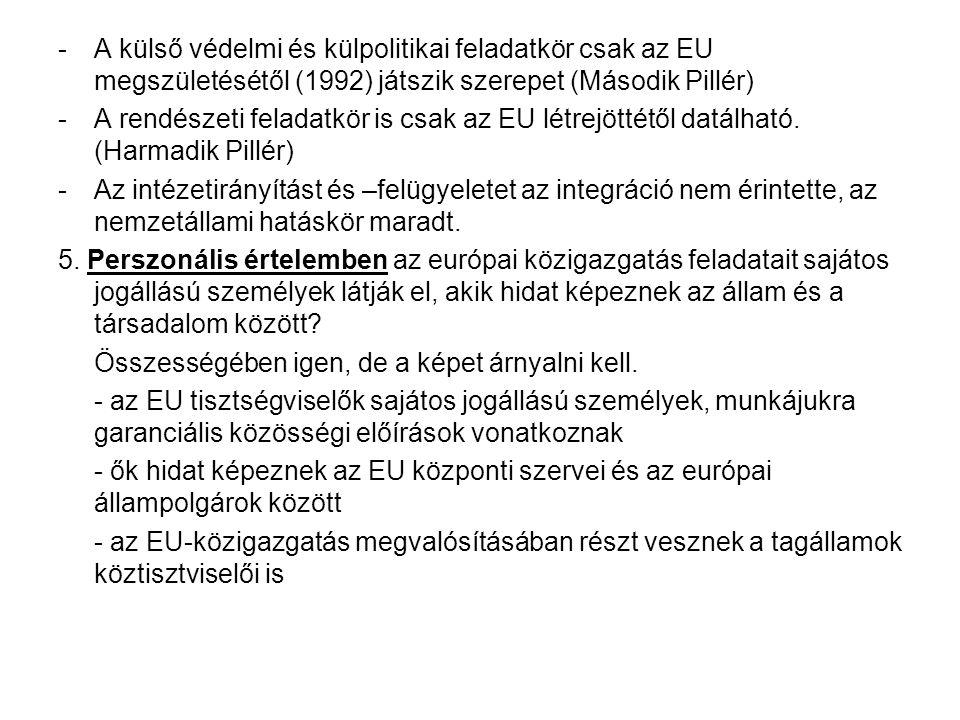 -A külső védelmi és külpolitikai feladatkör csak az EU megszületésétől (1992) játszik szerepet (Második Pillér) -A rendészeti feladatkör is csak az EU létrejöttétől datálható.