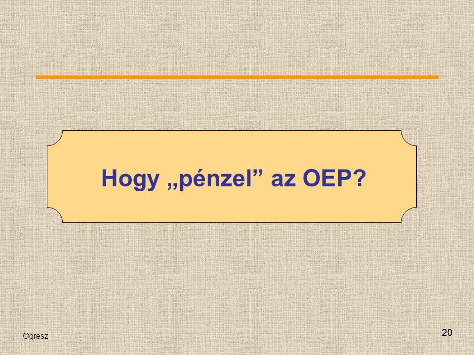 """©gresz 20 Hogy """"pénzel"""" az OEP?"""