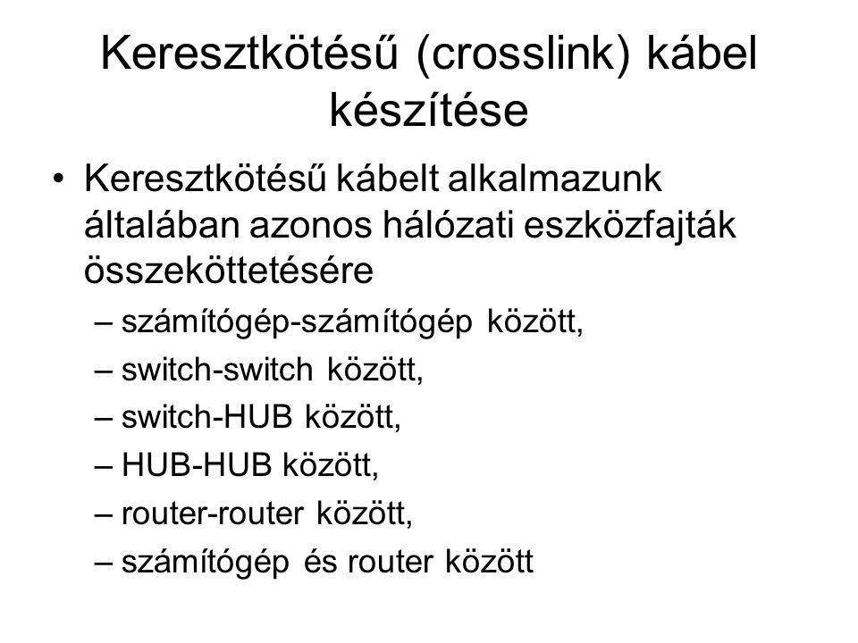 Keresztkötésű (crosslink) kábel készítése Keresztkötésű kábelt alkalmazunk általában azonos hálózati eszközfajták összeköttetésére –számítógép-számítógép között, –switch-switch között, –switch-HUB között, –HUB-HUB között, –router-router között, –számítógép és router között