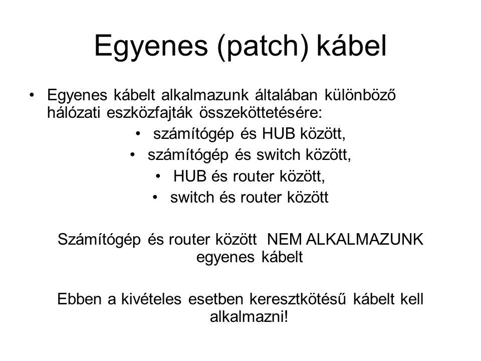 Egyenes (patch) kábel Egyenes kábelt alkalmazunk általában különböző hálózati eszközfajták összeköttetésére: számítógép és HUB között, számítógép és s