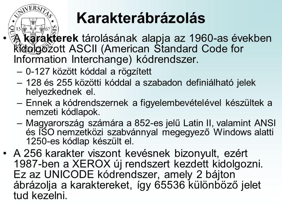Karakterábrázolás A karakterek tárolásának alapja az 1960-as években kidolgozott ASCII (American Standard Code for Information Interchange) kódrendsze