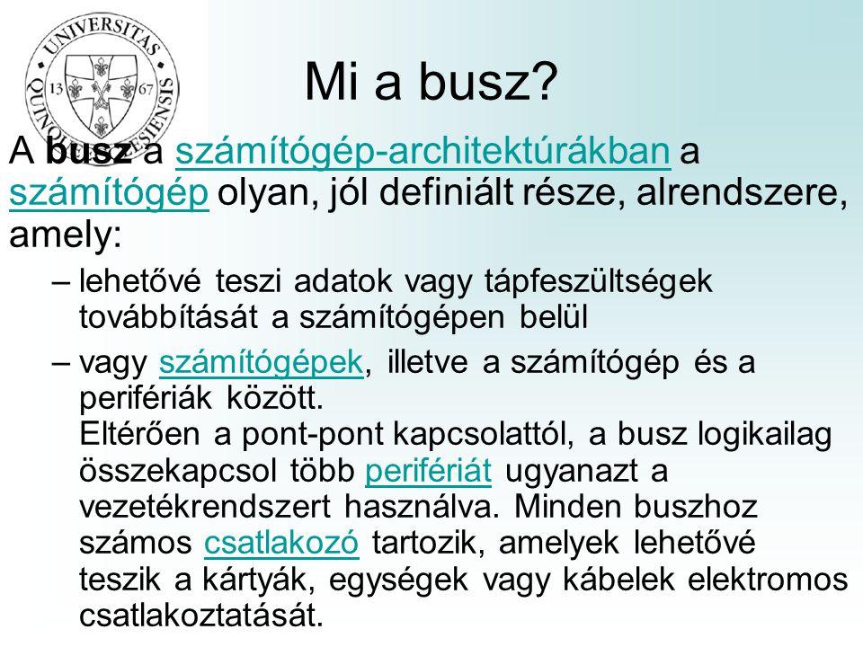 Mi a busz? A busz a számítógép-architektúrákban a számítógép olyan, jól definiált része, alrendszere, amely:számítógép-architektúrákban számítógép –le