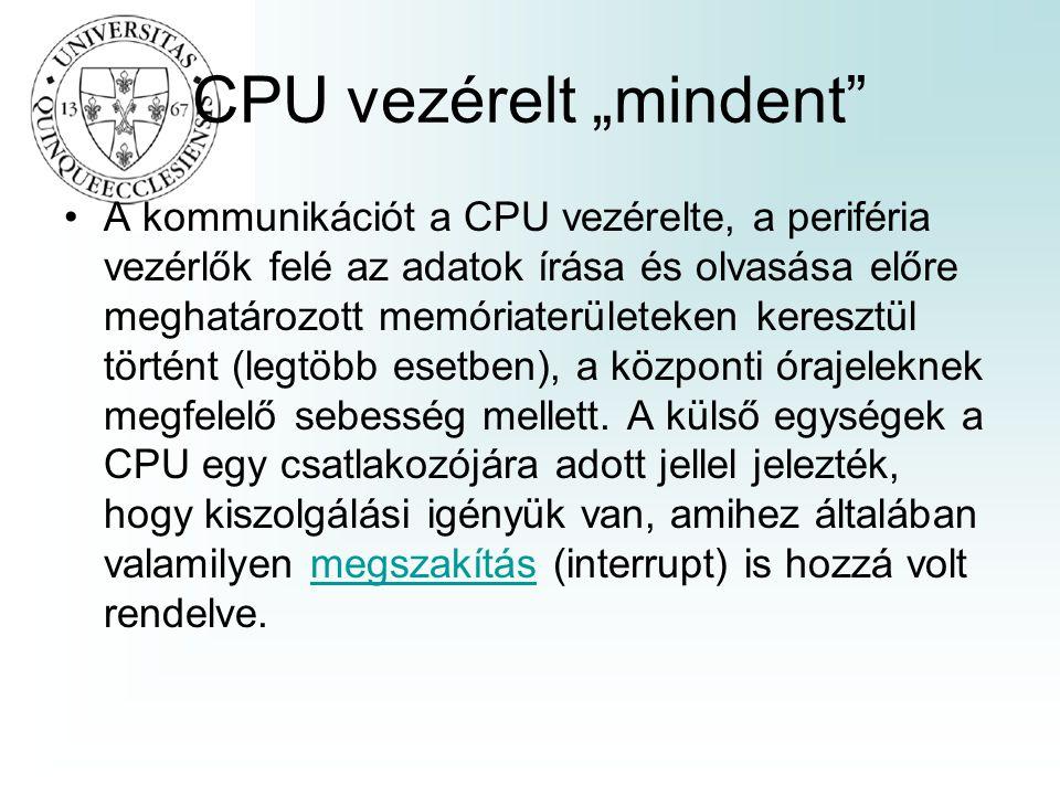 """CPU vezérelt """"mindent"""" A kommunikációt a CPU vezérelte, a periféria vezérlők felé az adatok írása és olvasása előre meghatározott memóriaterületeken k"""